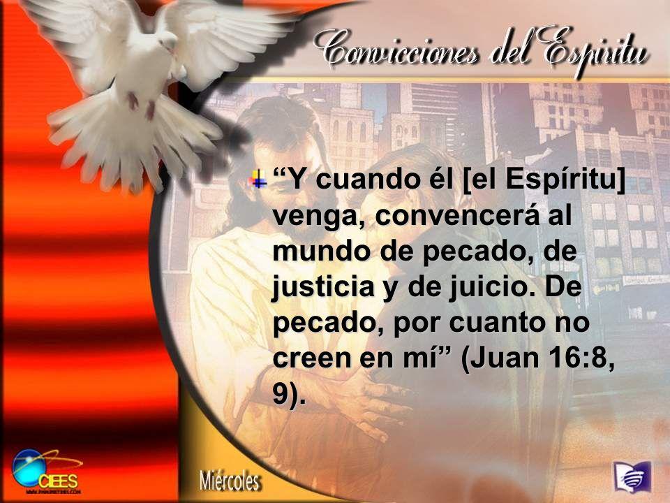 Y cuando él [el Espíritu] venga, convencerá al mundo de pecado, de justicia y de juicio.
